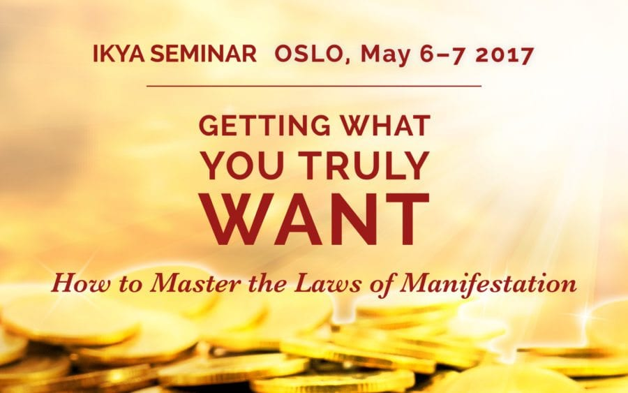 IKYA Seminar: Getting What You Truly Want: How to Master the Laws of Manifestation