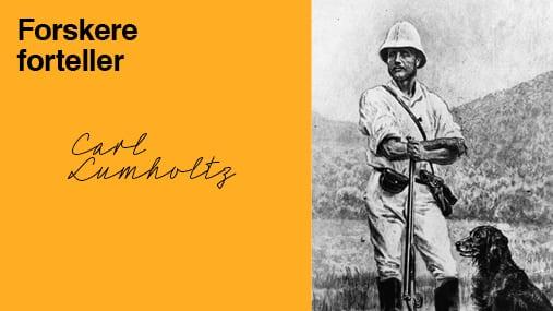 Foredrag om Carl Lumholtz – Norges ukjente oppdager hovedbilde